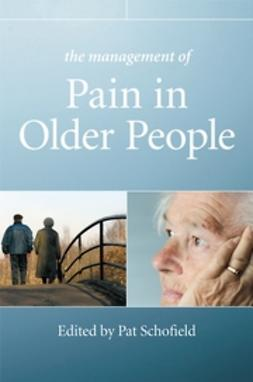 Schofield, Patricia - The Management of Pain in Older People, e-kirja