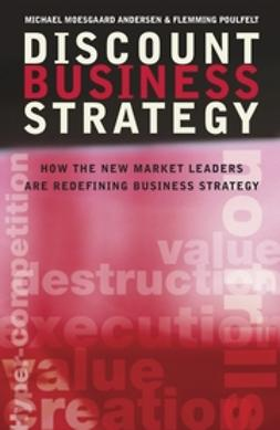 Andersen, Michael Moesgaard - Discount Business Strategy: How the New Market Leaders are Redefining Business Strategy, e-kirja