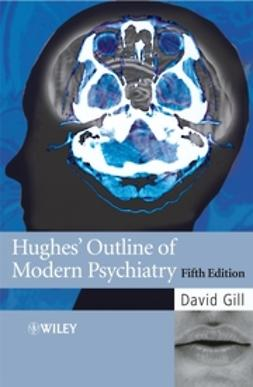 Gill, David - Hughes' Outline of Modern Psychiatry, e-bok