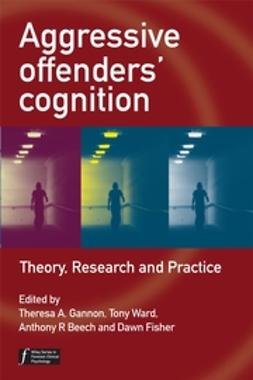 Beech, Anthony R. - Aggressive Offenders' Cognition: Theory, Research and Practice, ebook