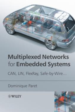 Paret, Dominique - Multiplexed Networks for Embedded Systems: CAN, LIN, FlexRay, Safe-by-Wire..., ebook