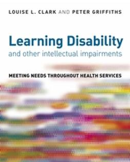 Clark, Louise - Learning Disability and other Intellectual Impairments: Meeting Needs Throughout Health Services, ebook