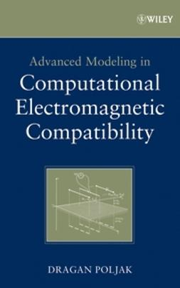 Poljak, Dragan - Advanced Modeling in Computational Electromagnetic Compatibility, ebook