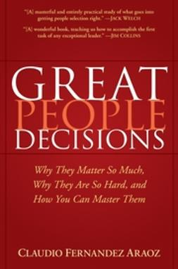 Fernández-Aráoz, Claudio - Great People Decisions: Why They Matter So Much, Why They are So Hard, and How You Can Master Them, ebook