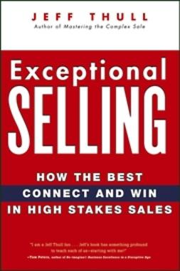 Thull, Jeff - Exceptional Selling: How the Best Connect and Win in High Stakes Sales, ebook