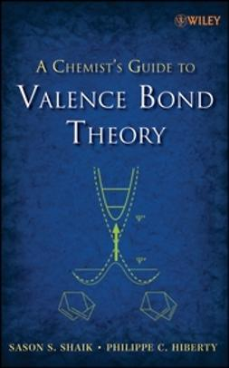 Hiberty, Philippe C. - The Chemist's Guide to Valence Bond Theory, ebook