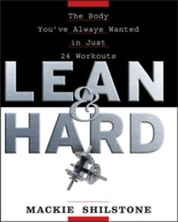 Shilstone, Mackie - Lean and Hard: The Body Youve Always Wanted in Just 24 Workouts, ebook