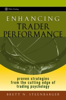 Steenbarger, Brett N. - Enhancing Trader Performance: Proven Strategies From the Cutting Edge of Trading Psychology, ebook