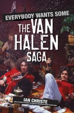 Christe, Ian - Everybody Wants Some: The Van Halen saga, ebook