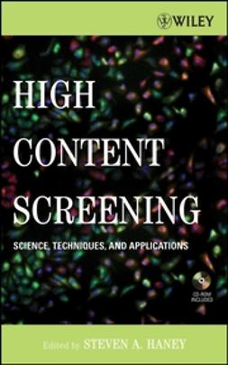Haney, Steven A. - High Content Screening: Science, Techniques and Applications, ebook