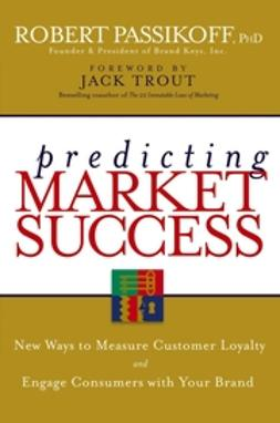 Passikoff, Robert - Predicting Market Success: New Ways to Measure Customer Loyalty and Engage Consumers With Your Brand, ebook