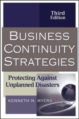 Myers, Kenneth N. - Business Continuity Strategies: Protecting Against Unplanned Disasters, ebook