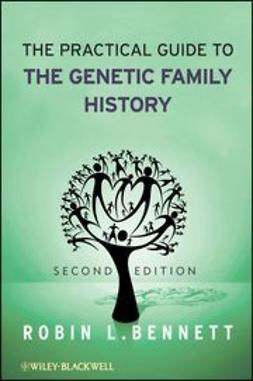 Bennett, Robin L. - The Practical Guide to the Genetic Family History, e-kirja