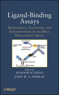 Khan, Masood N. - Ligand-Binding Assays: Development, Validation, and Implementation in the Drug Development Arena, ebook