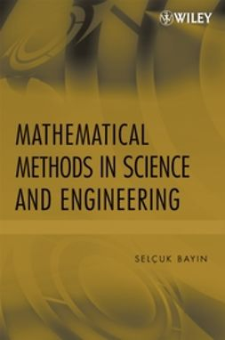 Bayin, Selcuk S. - Mathematical Methods in Science and Engineering, ebook