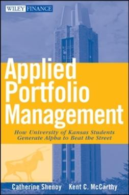 McCarthy, Kent - Applied Portfolio Management: How University of Kansas Students Generate Alpha to Beat the Street, ebook