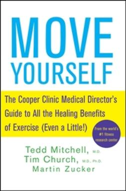 Mitchell, Tedd - Move Yourself: The Cooper Clinic Medical Director's Guide to All the Healing Benefits of Exercise (Even a Little!), ebook
