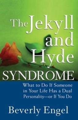 Engel, Beverly - The Jekyll and Hyde Syndrome: What to Do If Someone in Your Life Has a Dual Personality - or If You Do, e-bok