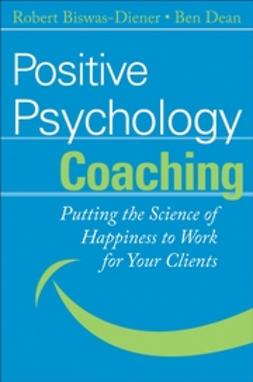 Biswas-Diener, Robert - Positive Psychology Coaching: Putting the Science of Happiness to Work for Your Clients, ebook