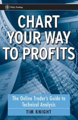 Knight, Tim - Chart Your Way To Profits: The Online Trader's Guide to Technical Analysis, e-bok