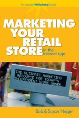 Negen, Bob - Marketing Your Retail Store in the Internet Age, ebook