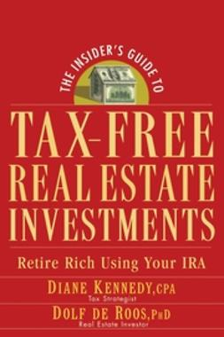 Kennedy, Diane - The Insider's Guide to Tax-Free Real Estate Investments: Retire Rich Using Your IRA, ebook