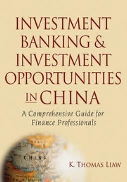 Liaw, K. Thomas - Investment Banking and Investment Opportunities in China: A Comprehensive Guide for Finance Professionals, e-bok