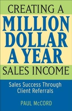 McCord, Paul M. - Creating a Million-Dollar-a-Year Sales Income: Sales Success through Client Referrals, ebook
