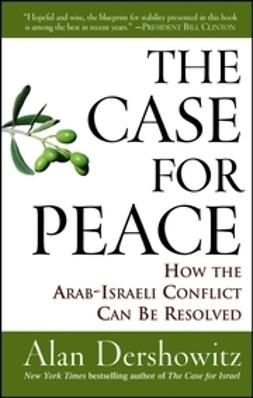 Dershowitz, Alan - The Case for Peace: How the Arab-Israeli Conflict Can be Resolved, e-bok
