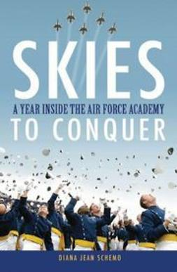 Schemo, Diana Jean - Skies to Conquer: A Year Inside the Air Force Academy, ebook