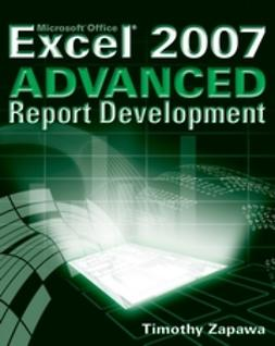 Zapawa, Timothy - Excel 2007 Advanced Report Development, ebook