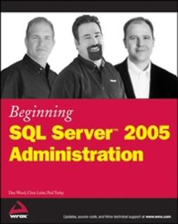 Leiter, Chris - Beginning SQL Server 2005 Administration, e-bok
