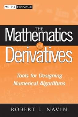 Navin, Robert L. - The Mathematics of Derivatives: Tools for Designing Numerical Algorithms, ebook