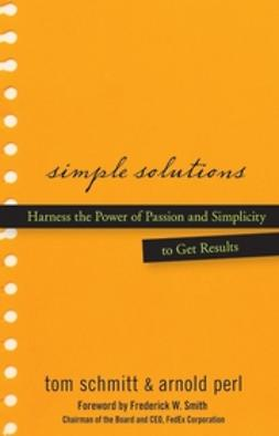 Perl, Arnold - Simple Solutions: Harness the Power of Passion and Simplicity to Get Results, ebook