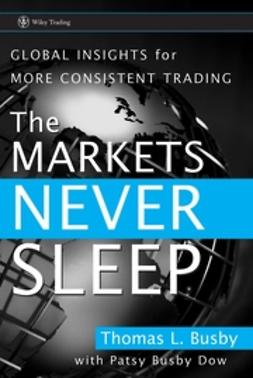 Busby, Thomas L. - The Markets Never Sleep: Global Insights for More Consistent Trading, ebook