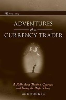 Booker, Rob - Adventures of a Currency Trader: A Fable about Trading, Courage, and Doing the Right Thing, e-kirja