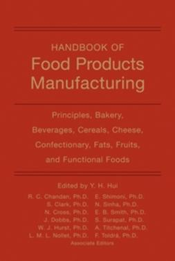 Hui, Y. H. - Handbook of Food Products Manufacturing, 2 Volume Set, ebook