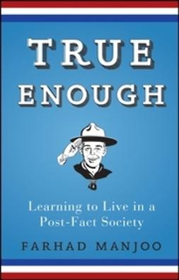 Manjoo, Farhad - True Enough: Learning to Live in a Post-Fact Society, ebook
