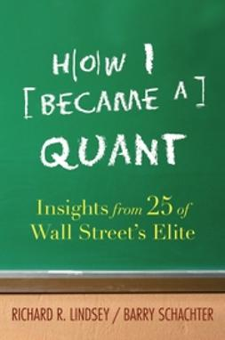 Lindsey, Richard R. - How I Became a Quant: Insights from 25 of Wall Street's Elite, ebook