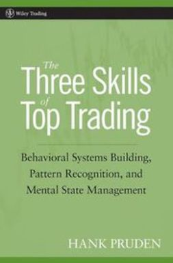 Pruden, Hank - The Three Skills of Top Trading: Behavioral Systems Building, Pattern Recognition, and Mental State Management, ebook