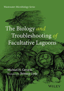Gerardi, Michael H. - The Biology and Troubleshooting of Facultative Lagoons, e-kirja