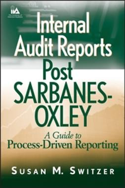 Switzer, Susan M. - Internal Audit Reports Post Sarbanes-Oxley: A Guide to Process-Driven Reporting, ebook