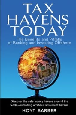 Barber, Hoyt - Tax Havens Today: The Benefits and Pitfalls of Banking and Investing Offshore, ebook