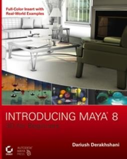 Derakhshani, Dariush - Introducing Maya 8: 3D for Beginners, e-kirja
