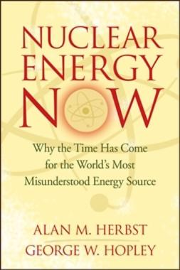 Herbst, Alan M. - Nuclear Energy Now: Why the Time Has Come for the World's Most Misunderstood Energy Source, e-bok