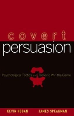 Hogan, Kevin - Covert Persuasion: Psychological Tactics and Tricks to Win the Game, ebook