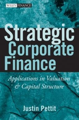 Pettit, Justin - Strategic Corporate Finance: Applications in Valuation and Capital Structure, e-kirja