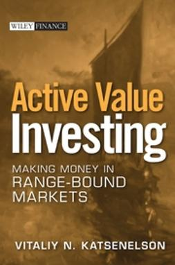Katsenelson, Vitaliy - Active Value Investing: Making Money in Range-Bound Markets, ebook
