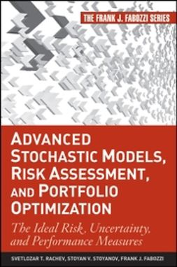 Rachev, Svetlozar T. - Advanced Stochastic Models, Risk Assessment, and Portfolio Optimization: The Ideal Risk, Uncertainty, and Performance Measures, ebook