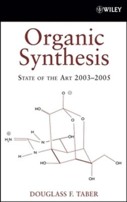 Taber, Douglass F. - Organic Synthesis: State of the Art 2003 - 2005, ebook